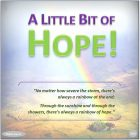 We give 'A Little Bit of Hope!' to those in need. Everyone needs 'A Little Bit of Hope!' don't they? What about you ...?